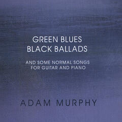 Green Blues Black Ballads and Some Normal Songs for Guitar and Piano