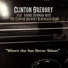 Where the Sun Never Shines (feat. Ronnie Bowman & The Clinton Gregory Bluegrass Band)