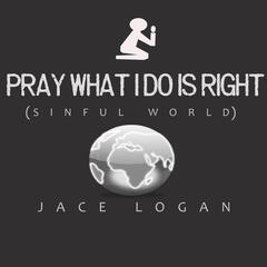 Pray What I Do Is Right