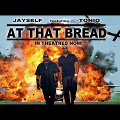 At That Bread (In Theatres Now) [feat. Tonio]