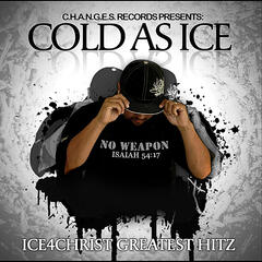 Cold As Ice: Ice4christ Greatest Hitz