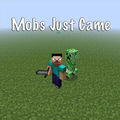 Mobs Just Came (Minecraft Song)
