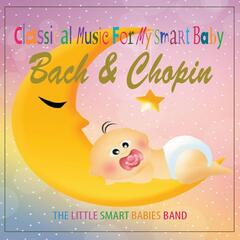 Classical Music for My Smart Baby (Bach & Chopin)