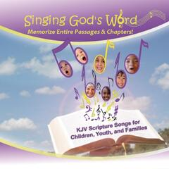 Singing God's Word: KJV Scripture Songs for Children, Youth, and Families (Memorize Entire Passages & Chapters)