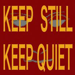Keep Still, Keep Quiet
