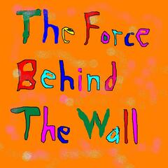The Force Behind the Wall