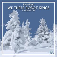 We Three Robot Kings: A Holiday EP
