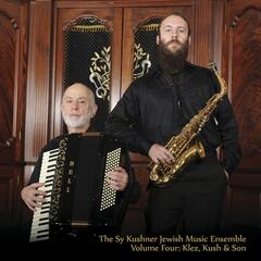 The Sy Kushner Jewish Music Ensemble, Vol. Four: Klez, Kush & Son