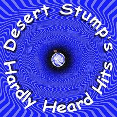 Desert Stump's Hardly Heard Hits