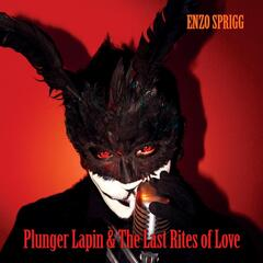 Plunger Lapin & the Last Rites of Love