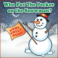 Who Put the Pecker On the Snowman