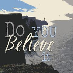 Do You Believe It