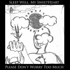 Sleep Well My Sweetheart, Please Don't Worry Too Much