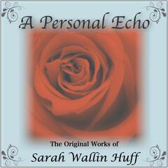 A Personal Echo - The Original Works of Sarah Wallin Huff