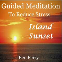 Island Sunset: Guided Meditation to Reduce Stress