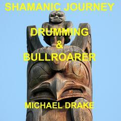 Shamanic Journey Drumming & Bullroarer