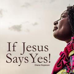 If Jesus Says Yes!
