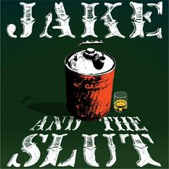Jake and the Slut