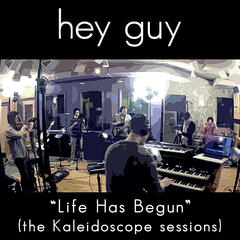 Life Has Begun (The Kaleidoscope Sessions)
