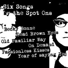Six Songs By the Spot Ons