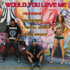 Would You Love Me (feat. Frank Briggs & Lyrical Genius)