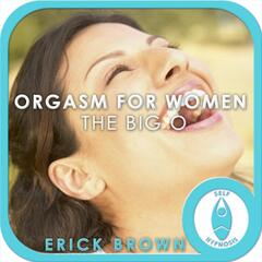 Orgasm for Women: the Big O (Self-Hypnosis: Binaural Beats Solfeggio Tones Positive Affirmations)