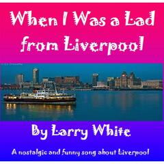 When I Was a Lad from Liverpool