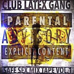 Club Latex Gang the Safe Sex Mix Tape, Vol.1