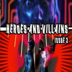 Heroes and Villains: Issue 3 (feat. Destorm Power, Epic Lloyd, Nice Peter & Mysteryguitarman)