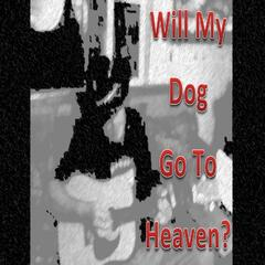 Will My Dog Go to Heaven? (Extended Version)
