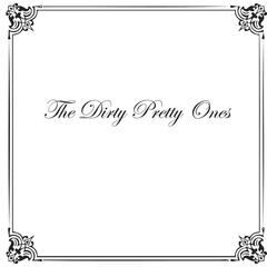 The Dirty Pretty Ones