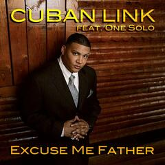 Excuse Me Father (feat. One Solo)