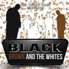 Black, Brown and the Whites