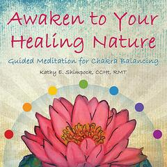 Awaken to Your Healing Nature: Guided Meditation for Chakra Balancing