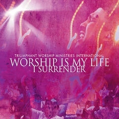 Worship Is My Life...I Surrender (feat. Min. Richard White Jr.)