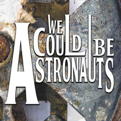 We Could Be Astronauts