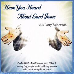 Have You Heard About Lord Jesus