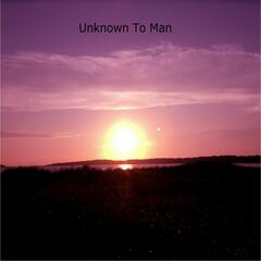 Unknown to Man
