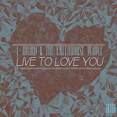 Live to Love You