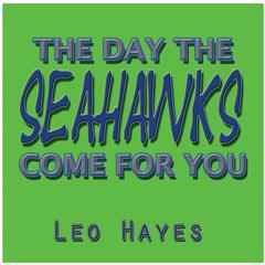 The Day the Seahawks Come for You
