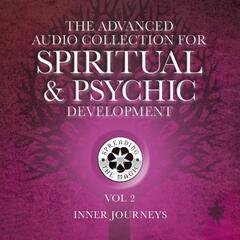 The Advanced Audio Collection for Spiritual & Psychic Development, Vol. 2: Inner Journeys