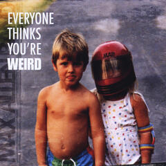 Everyone Thinks You're Weird
