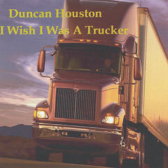 I Wish I Was a Trucker