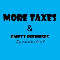 More Taxes & Empty Promises