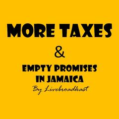 More Taxes & Empty Promises in Jamaica
