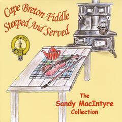 The Sandy MacIntyre Collection: Cape Breton Fiddle (Steeped and Served)