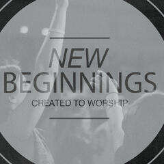 New Beginnings (Created to Worship)