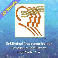 20 Minute Subliminal Programming for Increasing Self-Esteem