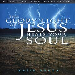 The Glory Light of Jesus Heals Your Soul: Updated Version