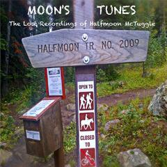 Moon's Tunes: The Lost Recordings of Halfmoon McTuggle